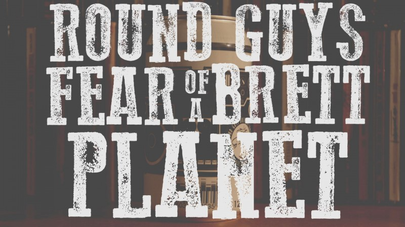 ROUND GUYS BREWING FEAR OF A BRETT PLANET